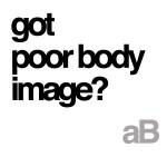 got poor body image