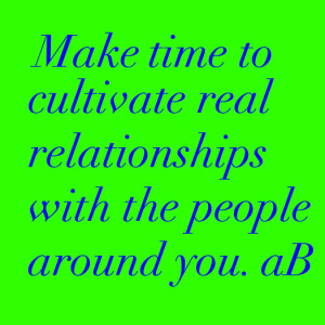 Cultivate real relationships